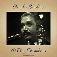 Frank Rosolino - I Play Trombone (Remastered 2016)