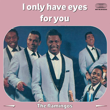 The Flamingos - I Only Have Eyes for You