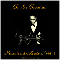 Charlie Christian - Remastered Collection, Vol. 2 (All Tracks Remastered 2016)