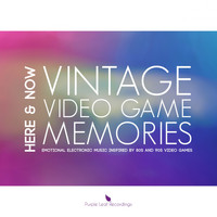 Here & Now - Vintage Video Game Memories (Emotional Electronic Music Inspired by 80S and 90S Video Games)