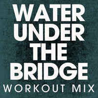 Power Music Workout - Water Under the Bridge - Single