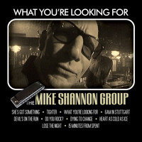 Mike Shannon - What You're Looking For