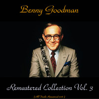 Benny Goodman - Remastered Collection, Vol. 3 (All Tracks Remastered 2016)