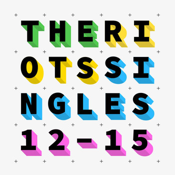 The Riots - Singles '12 - '15