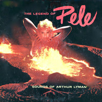 Arthur Lyman - The Legend of Pele