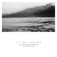 I Like Trains - A Divorce Before Marriage