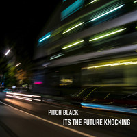 Pitch Black - It's the Future Knocking