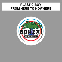 Plastic Boy - From Here To Nowhere