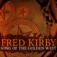 Fred Kirby - Song of the Golden West