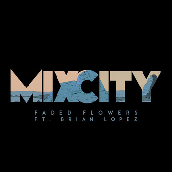 Mixcity - Faded Flower (Feat. Brian Lopez)