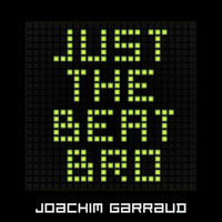 Joachim Garraud - Just The Beat Bro
