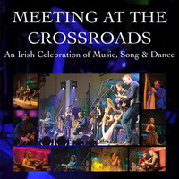 Various  Artists - Meeting at the Crossroads: An Irish Celebration of Music, Song & Dance (Live)