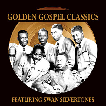 The Swan Silvertones - Golden Gospel Classics: The Swan Silvertones