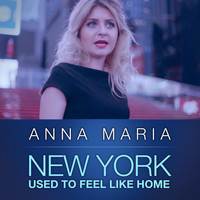 Anna Maria - New York Used to Feel Like Home