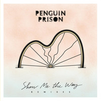 Penguin Prison - Show Me the Way (Remixes)