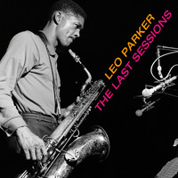 Leo Parker - The Last Sessions (Bonus Track Version)