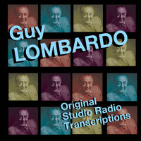 Guy Lombardo - Original Studio Radio Transcriptions
