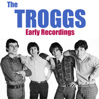 The Troggs - Early Recordings