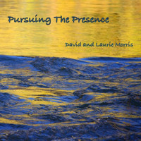 David and Laurie Morris Goddu - Pursuing the Presence