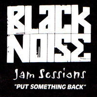 Black Noise - Jam Sessions: Put Something Back