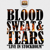 Blood, Sweat & Tears - Blood, Sweat & Tears Live in Stockholm
