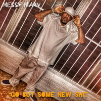 Messy Marv - Go Buy Some New Shit