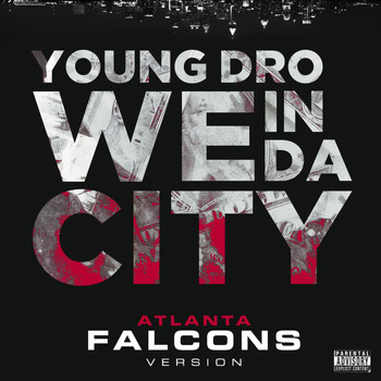 Young Dro - We In Da City (Atlanta Falcons Version) - Single (Explicit)