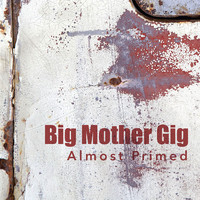 Big Mother Gig - Almost Primed