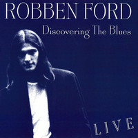 Robben Ford - Discovering the Blues (Live)