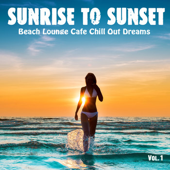 Various Artists - Sunrise to Sunset, Vol. 1 - Beach Lounge Cafe Chill Out Dreams