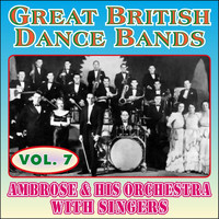 Ambrose & His Orchestra - Greats British Dance Bands - Vol. 7 - Ambrose & His Orchestra with Singers