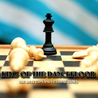 Various Artists - King of the Dancefloor (The Best EDM and Festival Tunes)