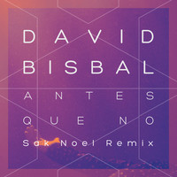 David Bisbal - Antes Que No (Sak Noel Remix)