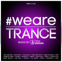 Rene Ablaze - #WeAreTrance #004-17-02 (Mixed by Rene Ablaze)