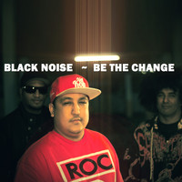 Black Noise - Be The Change