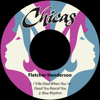 Fletcher Henderson - I´ll Be Glad When You´re Dead You Rascal You / Blue Rhythm