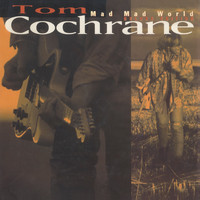 Tom Cochrane - Mad Mad World (Deluxe)
