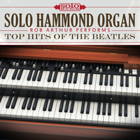Solo Sounds - Solo Hammond Organ: Rob Arthur Performs Top Hits of the Beatles