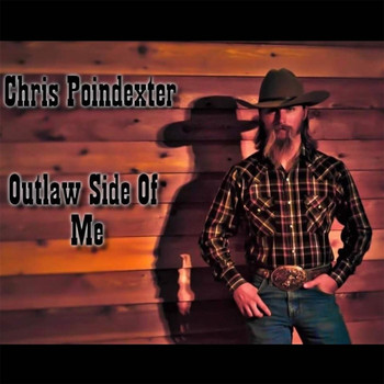 Chris Poindexter - Outlaw Side of Me