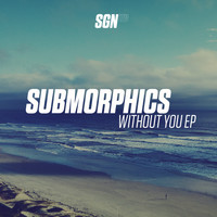 Submorphics - Without You - EP