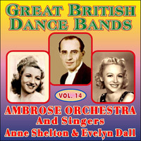 Ambrose & His Orchestra - Greats British Dance Bands Vol XIV - With Ane Shelton & Evelyn Dall