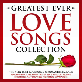Various Artists - Greatest Ever Songs Love Collection - The Very Best Lovesongs & Romantic Ballads – Featuring Etta James, Frank Sinatra, Ben E. King, Otis Redding, Elvis Presley, Nat 'King' Cole, The Drifters & Many More