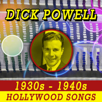 Dick Powell - 1930's - 1940's Hollywood Songs