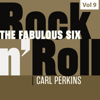 Carl Perkins - The Fabulous Six - Rock 'N' Roll, Vol. 9