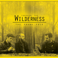 The Young Folk - Through the Wilderness