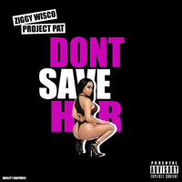 Project Pat - Don't Save Her (feat. Project Pat)