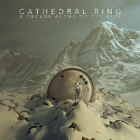 Cathedral Ring - A Decade Alone on the Alps