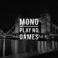 mono - Play No Games
