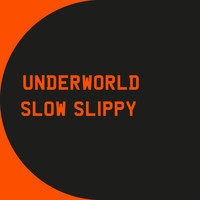 Underworld - Slow Slippy