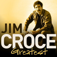 Jim Croce - Greatest